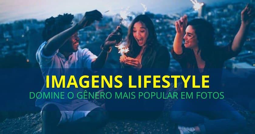 Imagens Lifestyle: Domine o gênero mais popular em fotos! 1