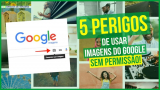 5 Perigos de Usar Imagens do Google sem Permissão