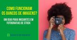Como funcionam os Bancos de Imagens? Um guia para iniciantes em fotografias de stock