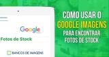 Como Usar o Google Imagens para Encontrar Fotos de stock
