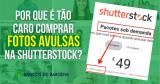 Por que é tão caro comprar fotos avulsas na Shutterstock?